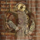 The Greatest Hits of King Henry VIII de The Synthesizer