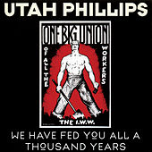 We Have Fed You All A Thousand Years (Live From Victoria, Courtenay, And Vancouver, British Columbia / February, 1981) by Utah Phillips