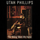 The Telling Takes Me Home by Utah Phillips
