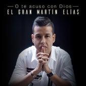 O Te Acuso Con Dios von El Gran Martín Elías