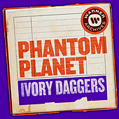 Ivory Daggers by Phantom Planet