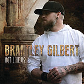 Not Like Us by Brantley Gilbert