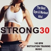 Strong30 Minutes High-Energy Workout 140 Bpm (The Best Motivation Training, Gym & Workout Music Hits!) de Various Artists