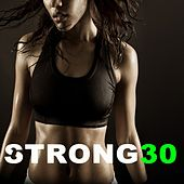 Strong30 Workout (140 Bpm Total-Body Workout into 30 Minutes) (The Best Music for Aerobics, Pumpin' Cardio Power, Plyo, Exercise, Steps, Barré, Curves, Sculpting, Fitness Workout) von Various Artists