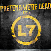 Pretend We're Dead - Best Of von L7