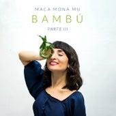 Bambú: Parte 3 de Maca Mona Mu