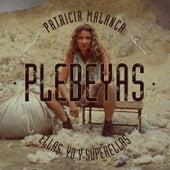 Plebeyas (Ellas, Yo y Superellas) by Patricia Malanca