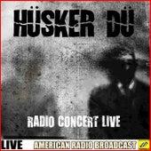 Hüsker Dü - Radio Concert Live (Live) by Hüsker Dü