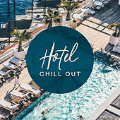 Hotel Chill Out: Relaxation Set, Restful Music, Relax and Chill Out, Passive Leisure, Tranquil Time, Holiday and Vacation by Ibiza Chill Out