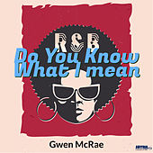 Do You Know What I Mean by Gwen McRae