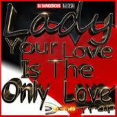 Lady Your Love Is The Only Love de DJ Dangerous Raj Desai
