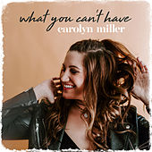 What You Can't Have von Carolyn Miller