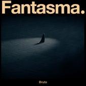 Bruto by Fantasma