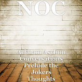 Arkham Asylum Conversations Prelude the Jokers Thoughts by The N.O.C