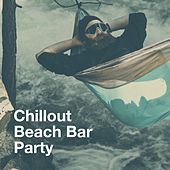 Chillout beach bar party by Various Artists