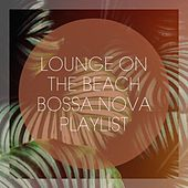 Lounge On The Beach Bossa Nova Playlist by Various Artists