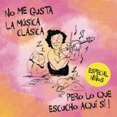 No Me Gusta la Música Clásica Pero Lo Que Hay Aquíi Si. Especial Niños by Various Artists