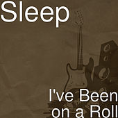 I've Been on a Roll by Sleep