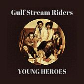 Young Heroes by Gulf Stream Riders