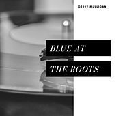 Blue At the Roots (Jazz) de Gerry Mulligan