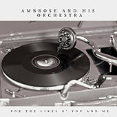 For the Likes O' You and Me (Pop) by Ambrose & His Orchestra