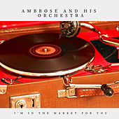 I'm in the Market for You (Pop) de Ambrose & His Orchestra