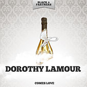 Comes Love by Dorothy Lamour