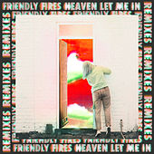 Heaven Let Me In (Remixes) von Friendly Fires