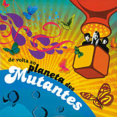 De Volta Ao Planeta Dos Mutantes by Various Artists