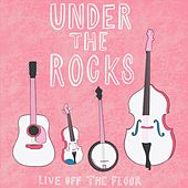 Live off the Floor by Under the Rocks