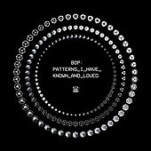 Patterns I Have Known And Loved by BOP