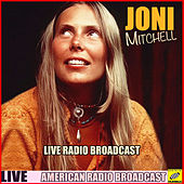 Joni Mitchell - Live Radio Broadcast (Live) by Joni Mitchell