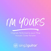 I'm Yours (Originally Performed by Jason Mraz) (Acoustic Guitar Karaoke) de Sing2Guitar