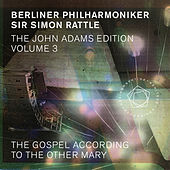 The John Adams Edition, Vol. 3: The Gospel According to the Other Mary by Berliner Philharmoniker