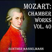 Mozart: Chamber Works, Vol. 40 by Gunther Hasselmann
