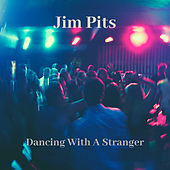 Dancing With A Stranger by Jim Pits