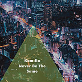 Never Be The Same by Kamilla