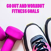 Go Out And Workout by Fitness Goals