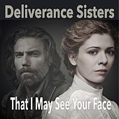That I May See Your Face de Deliverance Sisters