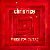 Were You There by Chris Rice