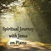Spiritual Journey with Jesus on Piano by The O'Neill Brothers Group