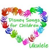 Disney Songs for Children - Ukulele by Lullabyes