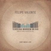 Terceira Margem do Rio (Sony Music Live) by Felipe Valente