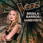 Lloro Por Ti (La Voz US) de Brisila Barros