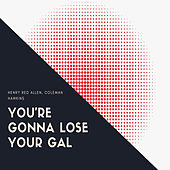 You're Gonna Lose Your Gal by Henry Red Allen