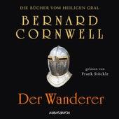 Der Wanderer - Die Bücher vom heiligen Gral 2 (Ungekürzt) von Bernard Cornwell
