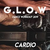 GLOW: Dance Workout 2019 (Cardio) de Various Artists
