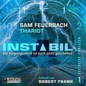 Die Vergangenheit ist noch nicht geschehen - Instabil, Band 1 (Ungekürzt) von Sam Feuerbach