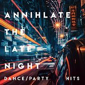 Annihilate the late night (Dance Party Hits) de Various Artists