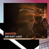 Ghosted (BRB Party Mixes) by Various Artists